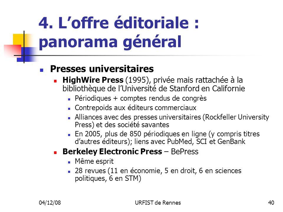 04/12/08URFIST de Rennes40 4. Loffre éditoriale : panorama général Presses universitaires HighWire Press (1995), privée mais rattachée à la bibliothèq