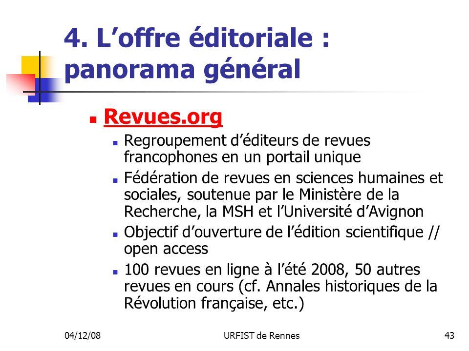 04/12/08URFIST de Rennes43 4. Loffre éditoriale : panorama général Revues.org Regroupement déditeurs de revues francophones en un portail unique Fédér