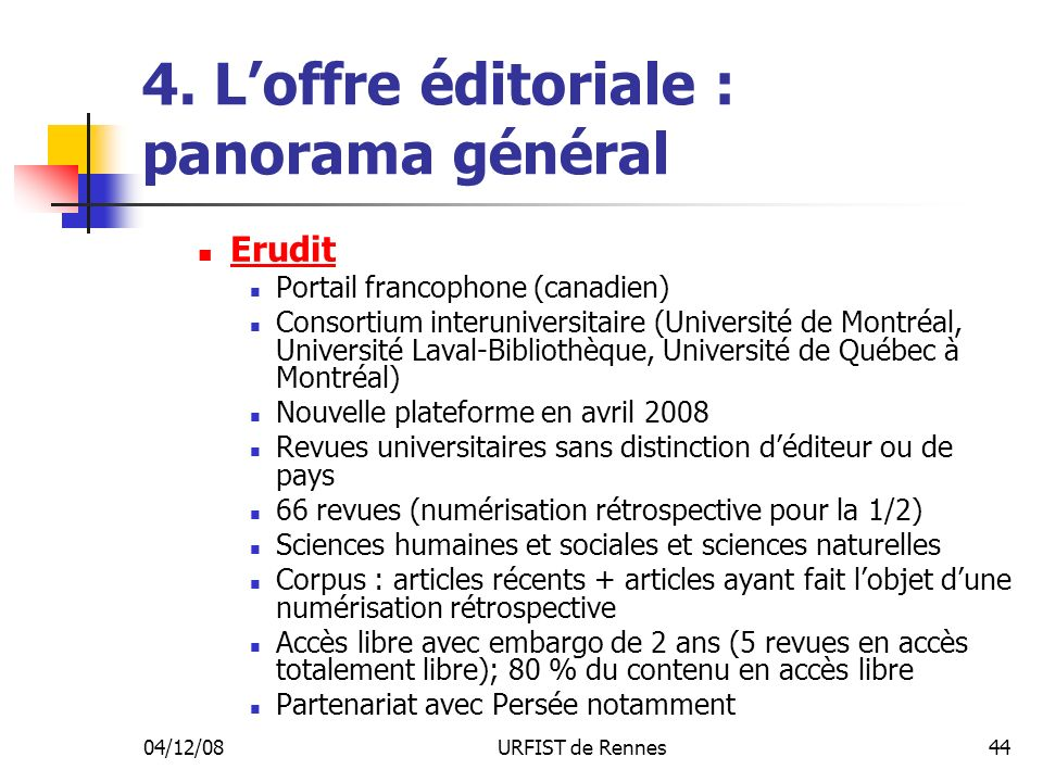 04/12/08URFIST de Rennes44 4. Loffre éditoriale : panorama général Erudit Portail francophone (canadien) Consortium interuniversitaire (Université de