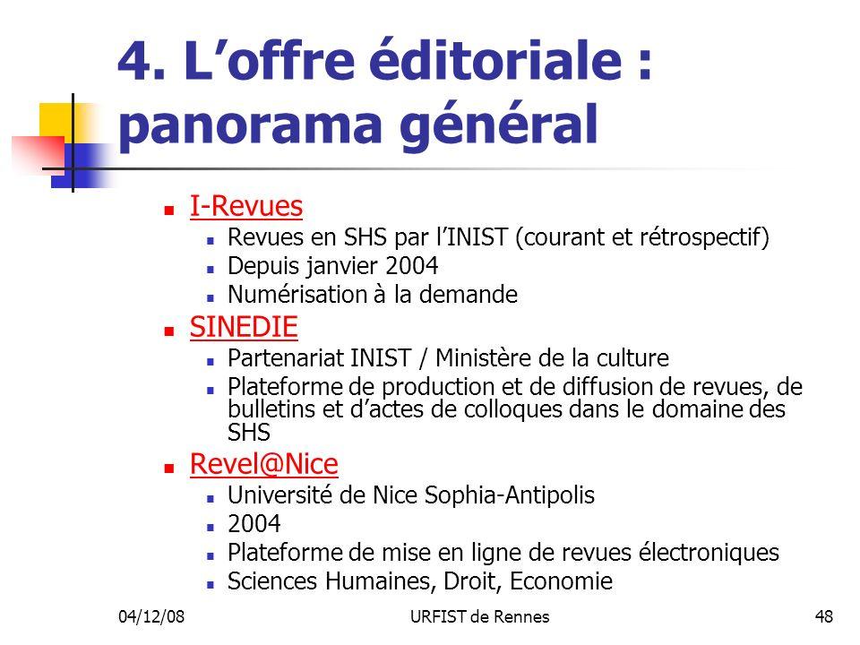 04/12/08URFIST de Rennes48 4. Loffre éditoriale : panorama général I-Revues Revues en SHS par lINIST (courant et rétrospectif) Depuis janvier 2004 Num