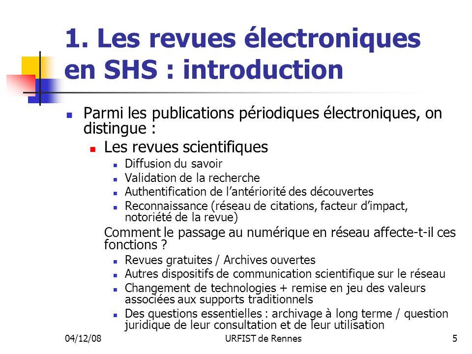 04/12/08URFIST de Rennes5 1. Les revues électroniques en SHS : introduction Parmi les publications périodiques électroniques, on distingue : Les revue