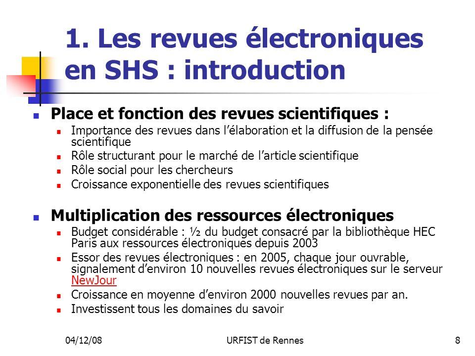 04/12/08URFIST de Rennes8 1. Les revues électroniques en SHS : introduction Place et fonction des revues scientifiques : Importance des revues dans lé