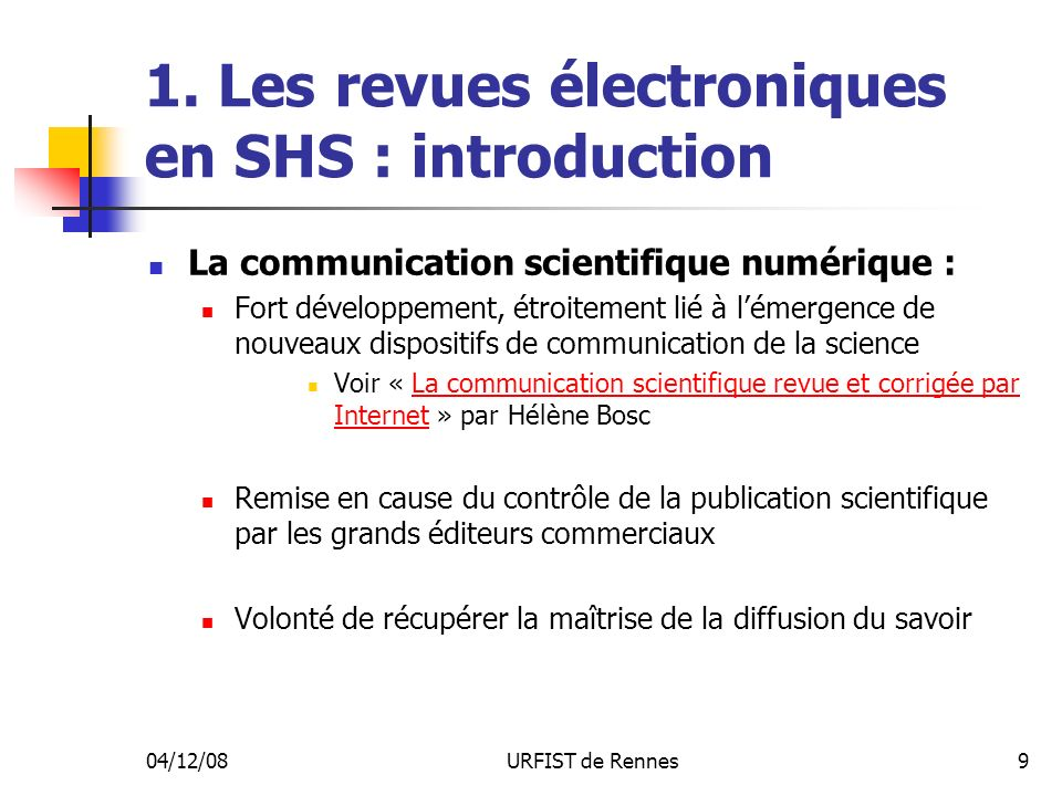 04/12/08URFIST de Rennes9 1. Les revues électroniques en SHS : introduction La communication scientifique numérique : Fort développement, étroitement