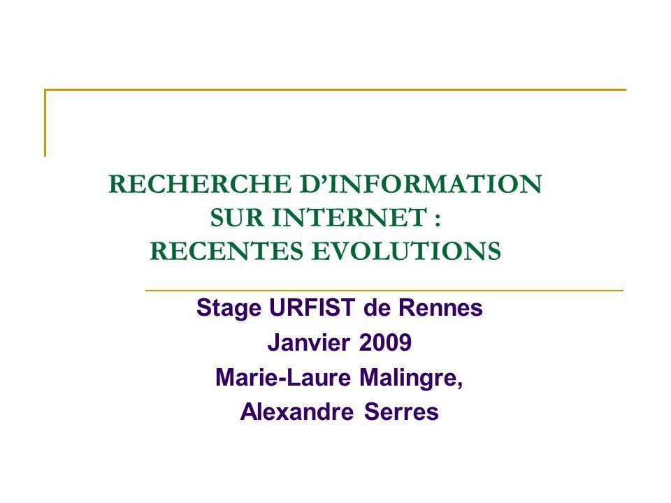 RECHERCHE DINFORMATION SUR INTERNET : RECENTES EVOLUTIONS Stage URFIST de Rennes Janvier 2009 Marie-Laure Malingre, Alexandre Serres