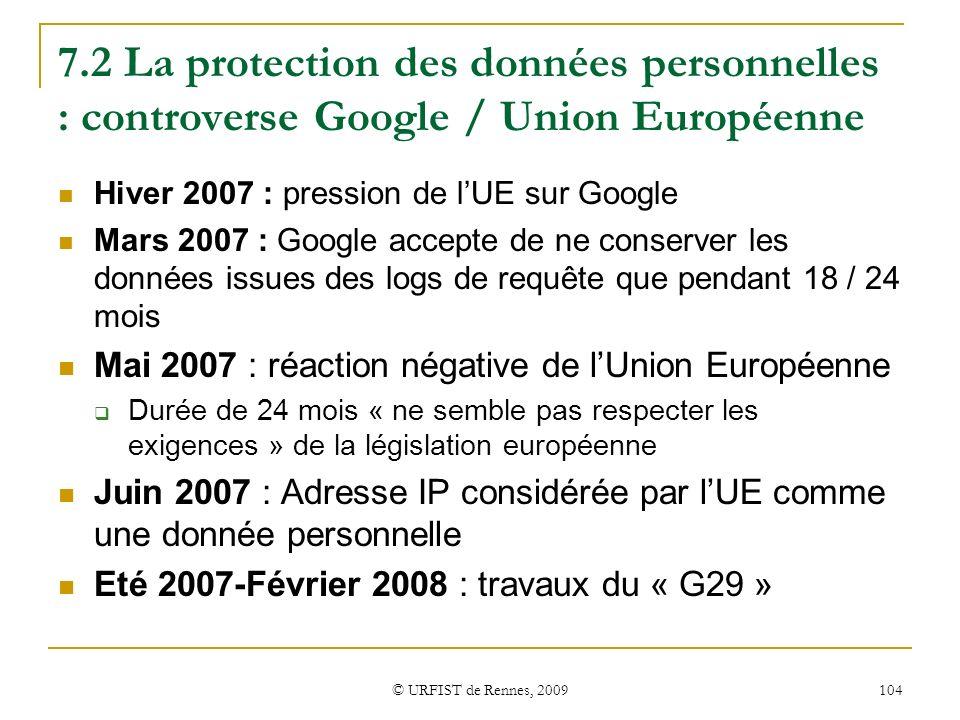 © URFIST de Rennes, 2009 104 7.2 La protection des données personnelles : controverse Google / Union Européenne Hiver 2007 : pression de lUE sur Googl