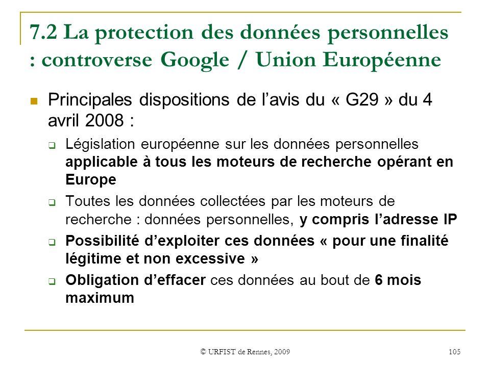 © URFIST de Rennes, 2009 105 7.2 La protection des données personnelles : controverse Google / Union Européenne Principales dispositions de lavis du «