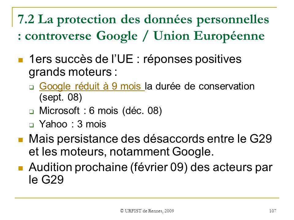 © URFIST de Rennes, 2009 107 7.2 La protection des données personnelles : controverse Google / Union Européenne 1ers succès de lUE : réponses positive