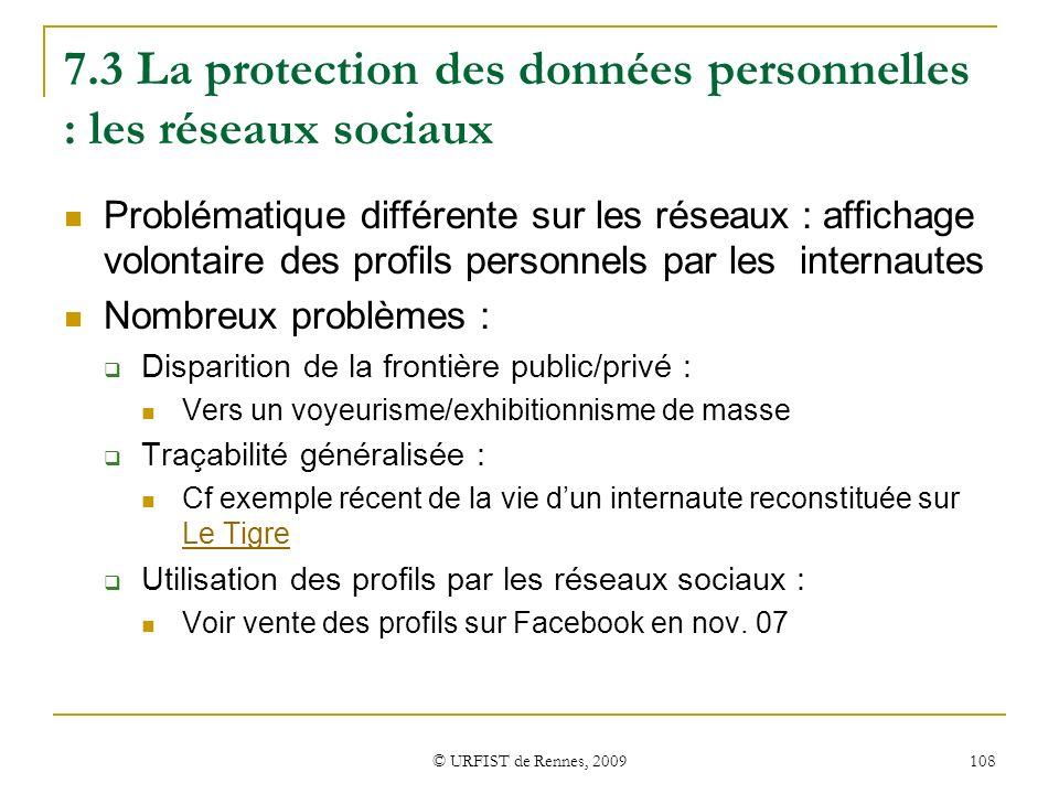 © URFIST de Rennes, 2009 108 7.3 La protection des données personnelles : les réseaux sociaux Problématique différente sur les réseaux : affichage vol