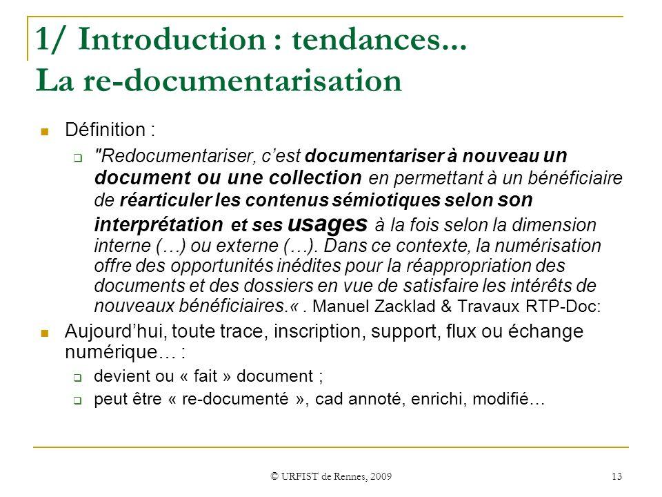 © URFIST de Rennes, 2009 13 1/ Introduction : tendances... La re-documentarisation Définition :