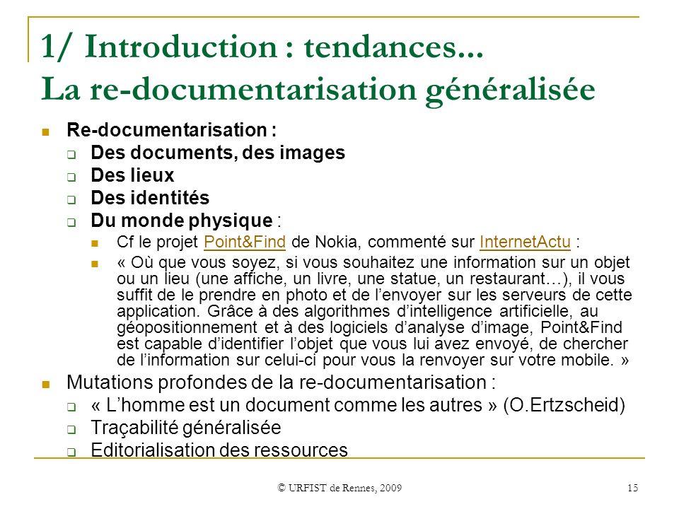 © URFIST de Rennes, 2009 15 1/ Introduction : tendances... La re-documentarisation généralisée Re-documentarisation : Des documents, des images Des li