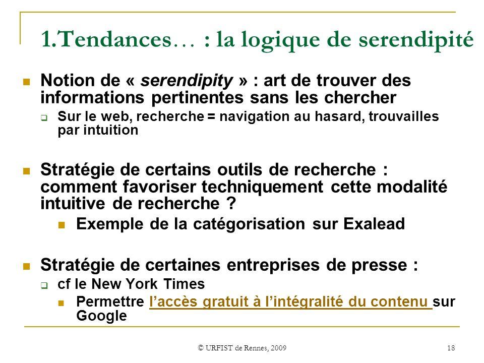 © URFIST de Rennes, 2009 18 1.Tendances… : la logique de serendipité Notion de « serendipity » : art de trouver des informations pertinentes sans les