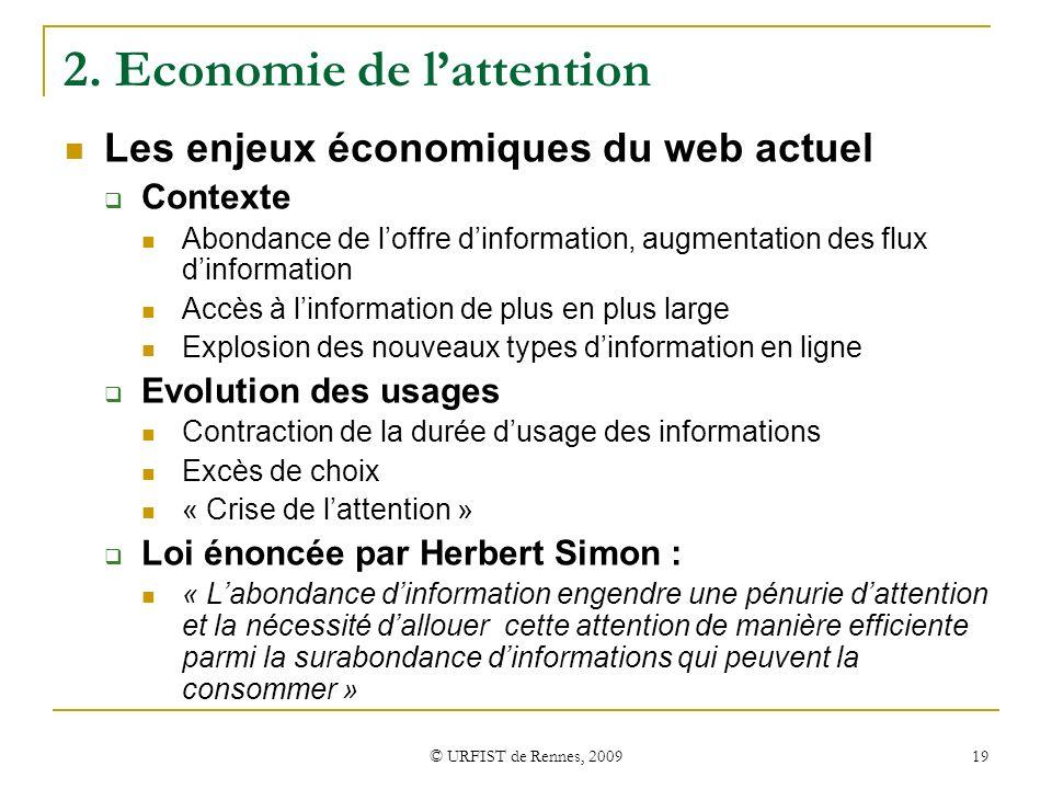 © URFIST de Rennes, 2009 19 2. Economie de lattention Les enjeux économiques du web actuel Contexte Abondance de loffre dinformation, augmentation des