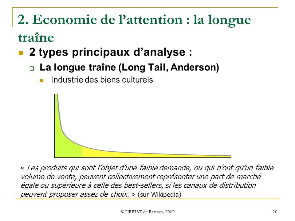 © URFIST de Rennes, 2009 20 2. Economie de lattention : la longue traîne 2 types principaux danalyse : La longue traîne (Long Tail, Anderson) Industri