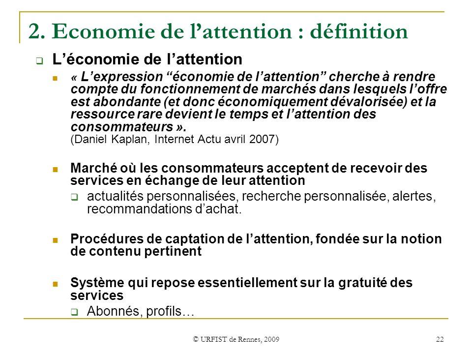 © URFIST de Rennes, 2009 22 2. Economie de lattention : définition Léconomie de lattention « Lexpression économie de lattention cherche à rendre compt