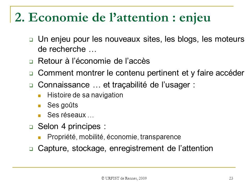 © URFIST de Rennes, 2009 23 2. Economie de lattention : enjeu Un enjeu pour les nouveaux sites, les blogs, les moteurs de recherche … Retour à léconom