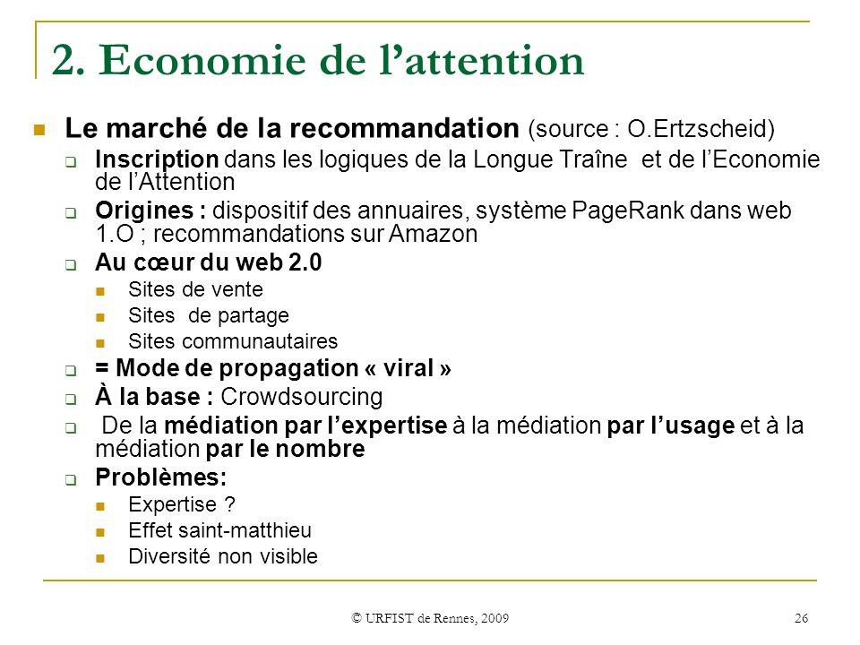 © URFIST de Rennes, 2009 26 2. Economie de lattention Le marché de la recommandation (source : O.Ertzscheid) Inscription dans les logiques de la Longu