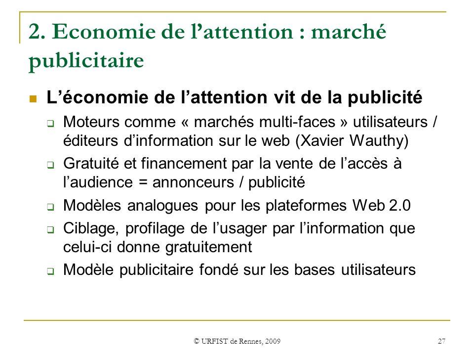 © URFIST de Rennes, 2009 27 2. Economie de lattention : marché publicitaire Léconomie de lattention vit de la publicité Moteurs comme « marchés multi-