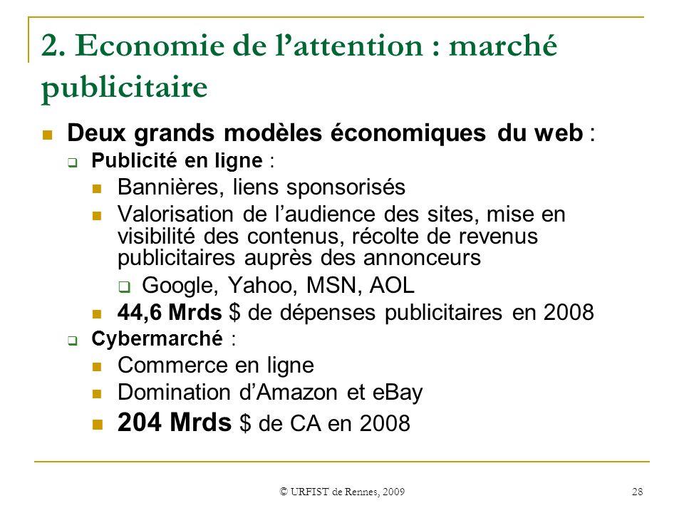 © URFIST de Rennes, 2009 28 2. Economie de lattention : marché publicitaire Deux grands modèles économiques du web : Publicité en ligne : Bannières, l