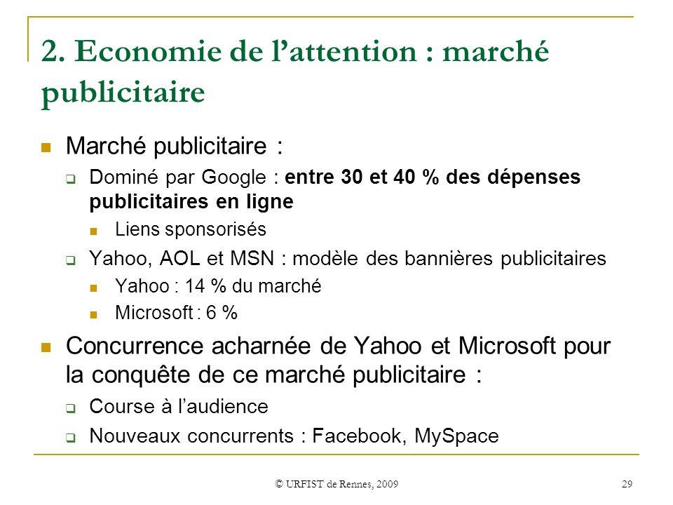© URFIST de Rennes, 2009 29 2. Economie de lattention : marché publicitaire Marché publicitaire : Dominé par Google : entre 30 et 40 % des dépenses pu