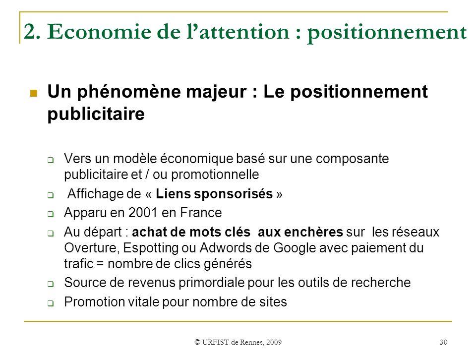 © URFIST de Rennes, 2009 30 2. Economie de lattention : positionnement Un phénomène majeur : Le positionnement publicitaire Vers un modèle économique