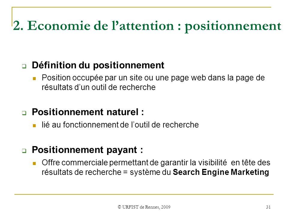 © URFIST de Rennes, 2009 31 2. Economie de lattention : positionnement Définition du positionnement Position occupée par un site ou une page web dans