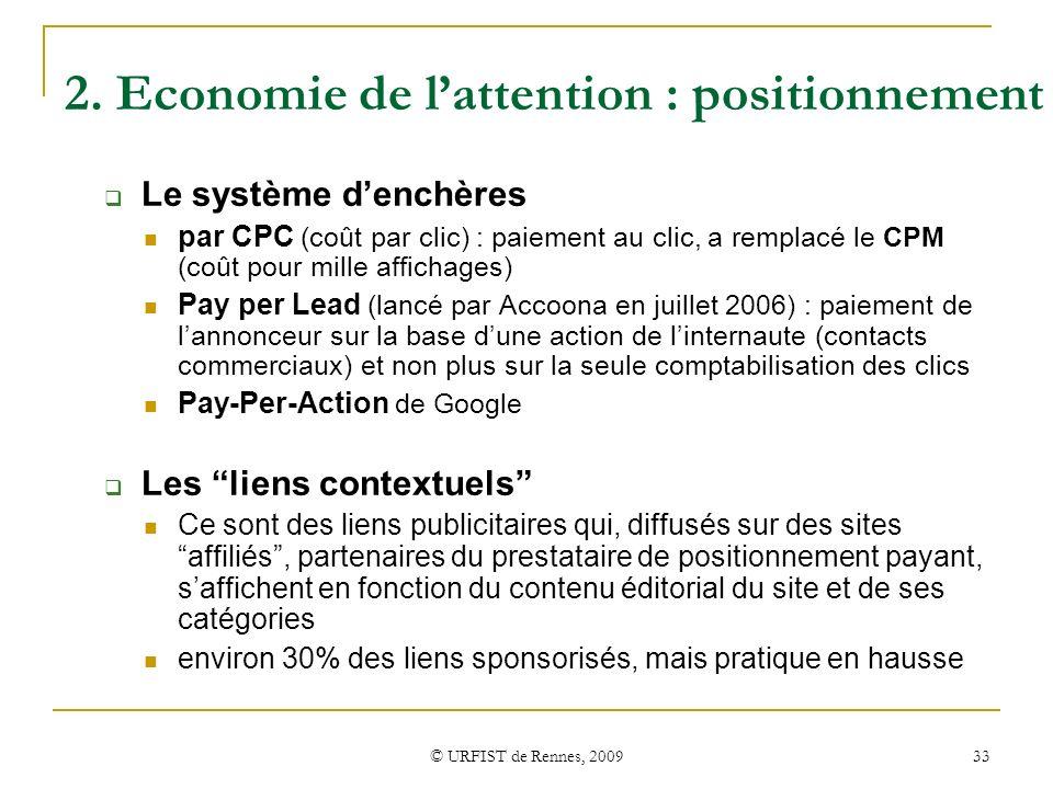 © URFIST de Rennes, 2009 33 2. Economie de lattention : positionnement Le système denchères par CPC (coût par clic) : paiement au clic, a remplacé le
