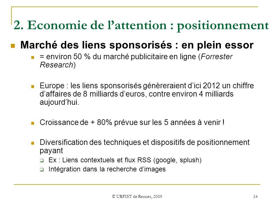 © URFIST de Rennes, 2009 34 2. Economie de lattention : positionnement Marché des liens sponsorisés : en plein essor = environ 50 % du marché publicit