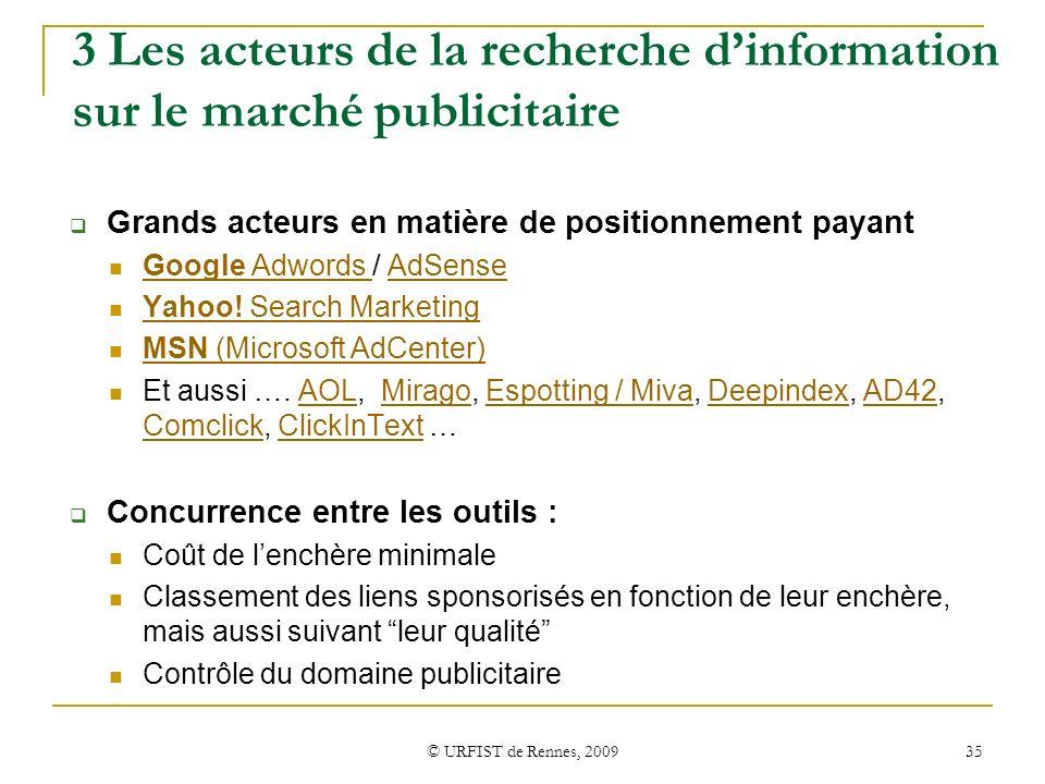 © URFIST de Rennes, 2009 35 3 Les acteurs de la recherche dinformation sur le marché publicitaire Grands acteurs en matière de positionnement payant G