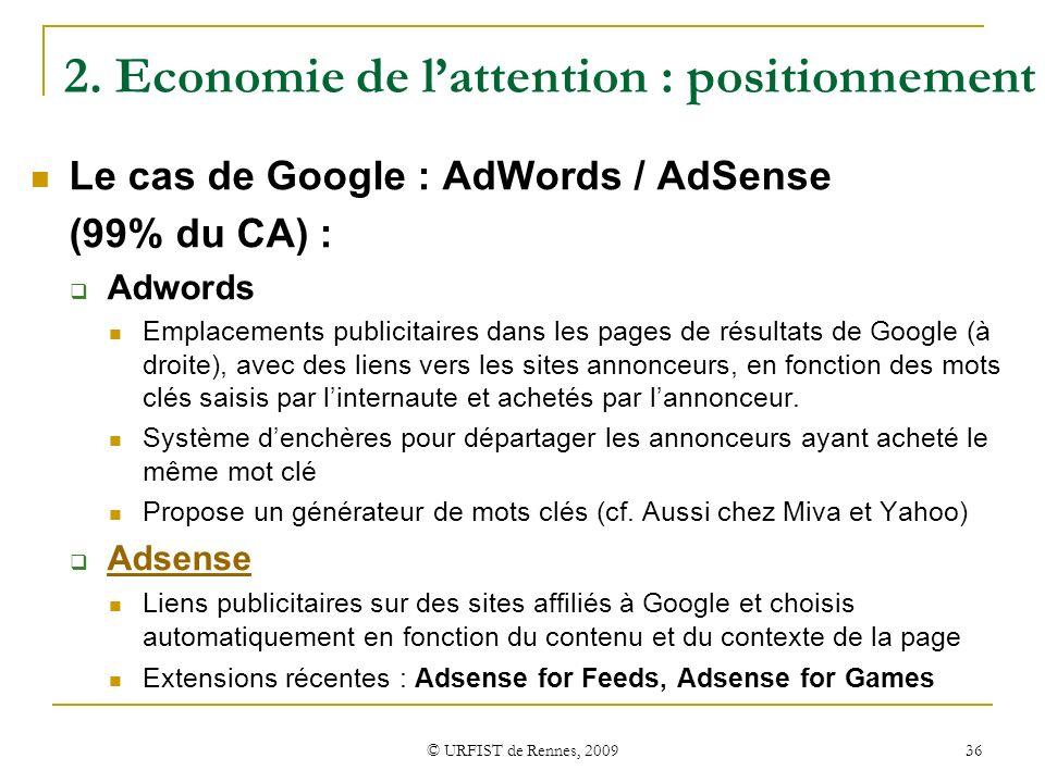© URFIST de Rennes, 2009 36 2. Economie de lattention : positionnement Le cas de Google : AdWords / AdSense (99% du CA) : Adwords Emplacements publici