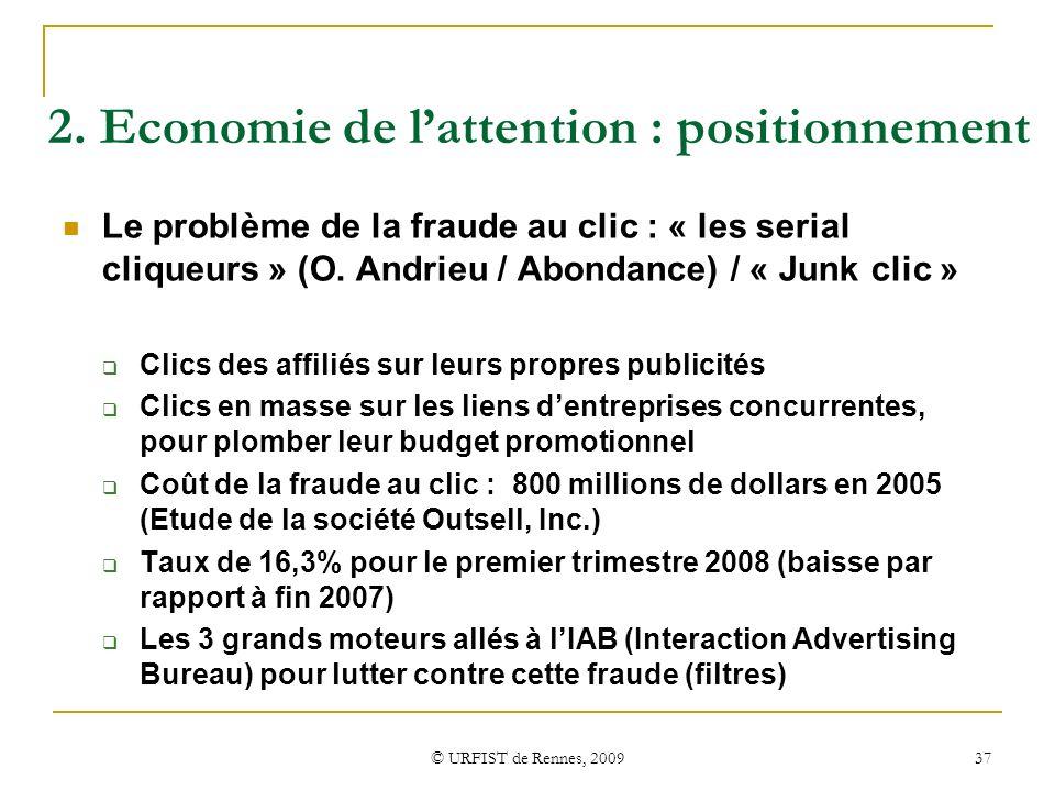 © URFIST de Rennes, 2009 37 2. Economie de lattention : positionnement Le problème de la fraude au clic : « les serial cliqueurs » (O. Andrieu / Abond