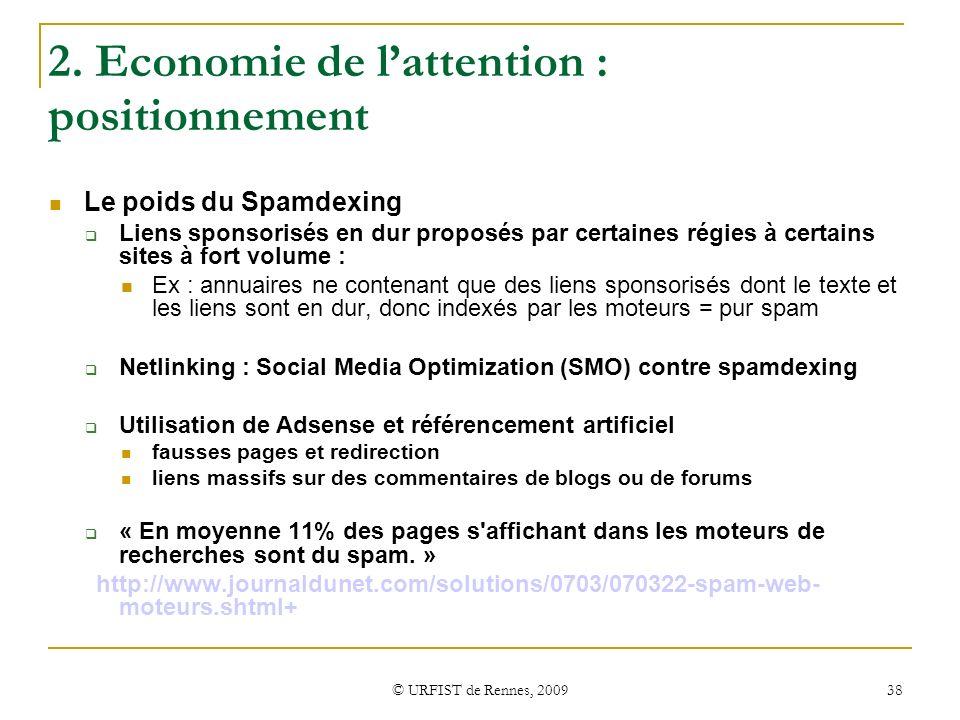 © URFIST de Rennes, 2009 38 2. Economie de lattention : positionnement Le poids du Spamdexing Liens sponsorisés en dur proposés par certaines régies à