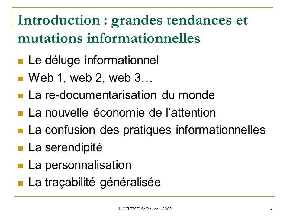 © URFIST de Rennes, 2009 4 Introduction : grandes tendances et mutations informationnelles Le déluge informationnel Web 1, web 2, web 3… La re-documen