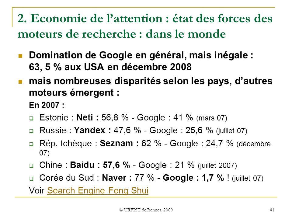 © URFIST de Rennes, 2009 41 2. Economie de lattention : état des forces des moteurs de recherche : dans le monde Domination de Google en général, mais