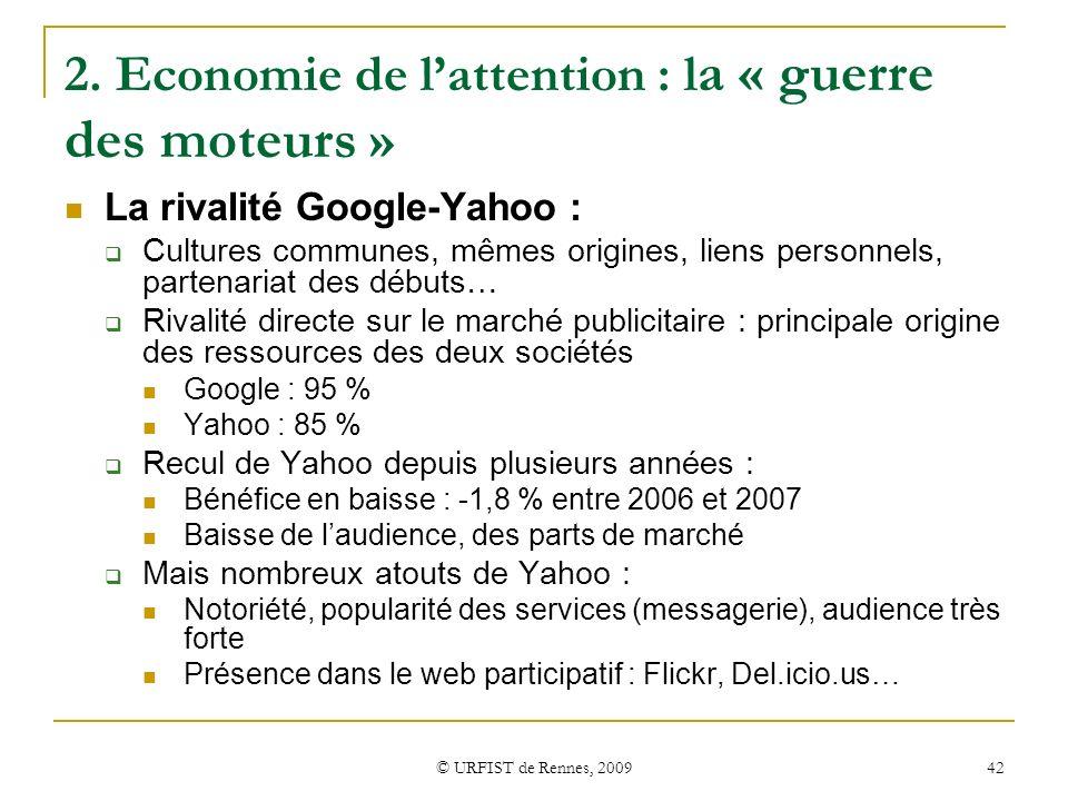 © URFIST de Rennes, 2009 42 2. Economie de lattention : l a « guerre des moteurs » La rivalité Google-Yahoo : Cultures communes, mêmes origines, liens