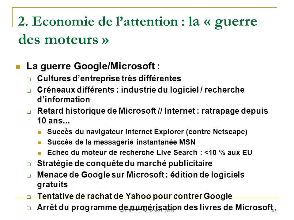 © URFIST de Rennes, 2009 43 2. Economie de lattention : l a « guerre des moteurs » La guerre Google/Microsoft : Cultures dentreprise très différentes