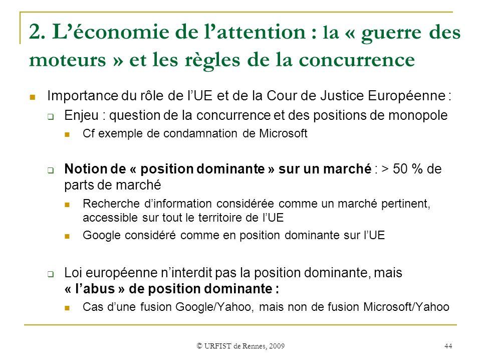 © URFIST de Rennes, 2009 44 2. Léconomie de lattention : l a « guerre des moteurs » et les règles de la concurrence Importance du rôle de lUE et de la