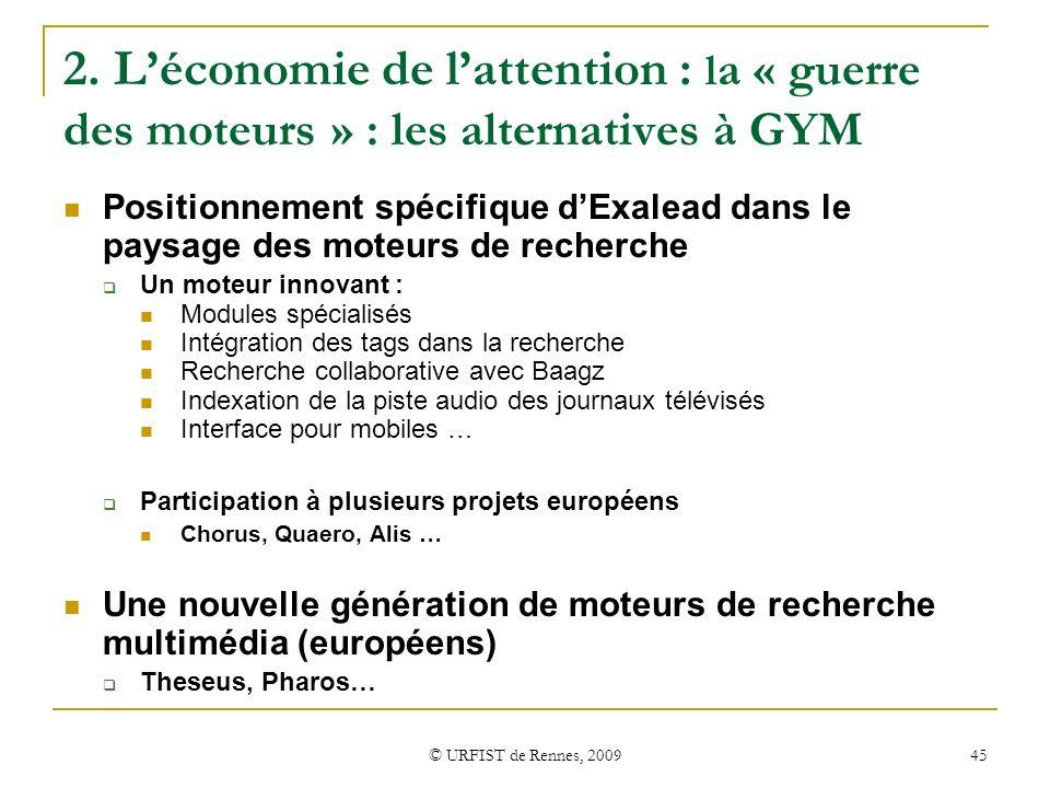 © URFIST de Rennes, 2009 45 2. Léconomie de lattention : l a « guerre des moteurs » : les alternatives à GYM Positionnement spécifique dExalead dans l
