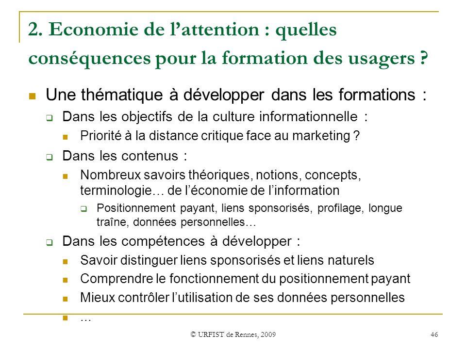 © URFIST de Rennes, 2009 46 2. Economie de lattention : quelles conséquences pour la formation des usagers ? Une thématique à développer dans les form