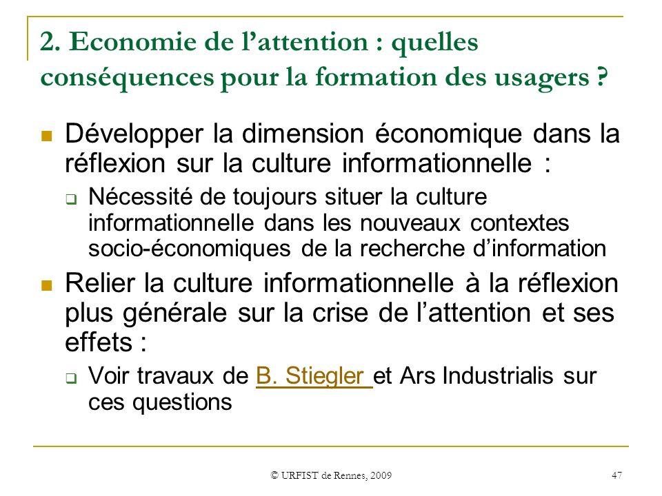 © URFIST de Rennes, 2009 47 2. Economie de lattention : quelles conséquences pour la formation des usagers ? Développer la dimension économique dans l