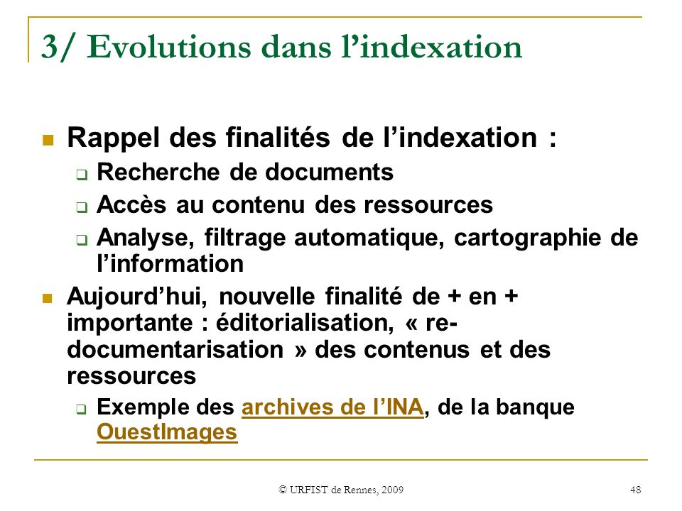 © URFIST de Rennes, 2009 48 3/ Evolutions dans lindexation Rappel des finalités de lindexation : Recherche de documents Accès au contenu des ressource
