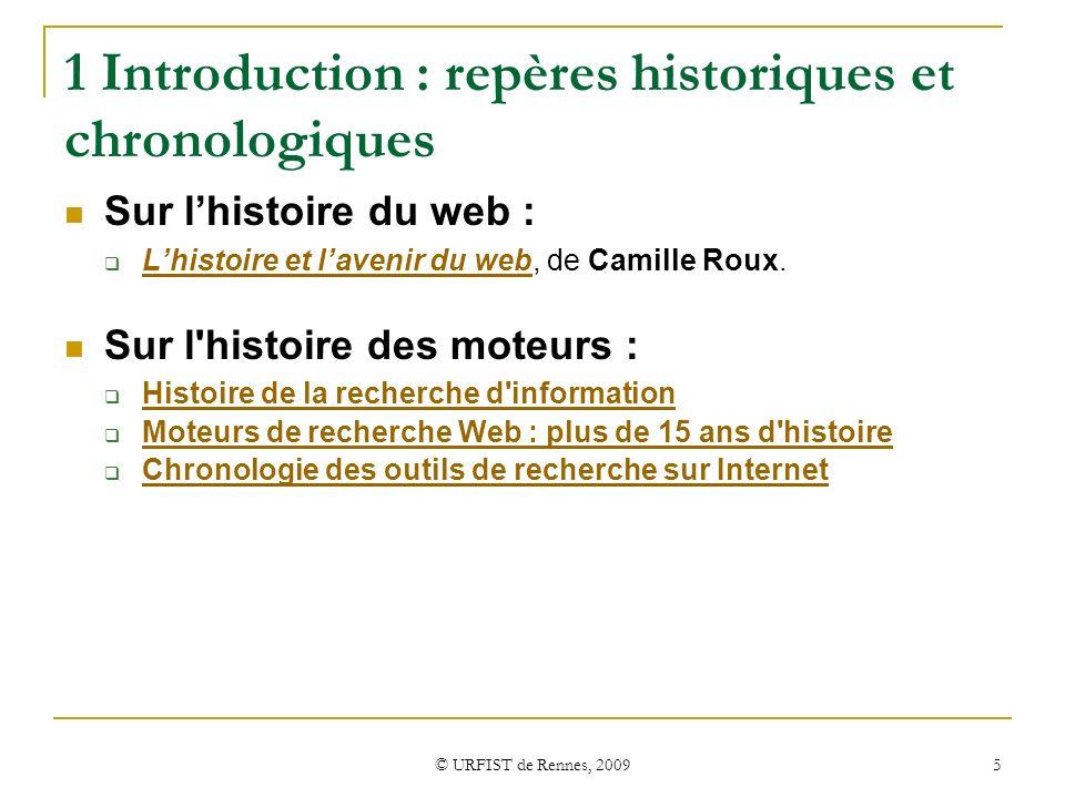 © URFIST de Rennes, 2009 5 1 Introduction : repères historiques et chronologiques Sur lhistoire du web : Lhistoire et lavenir du web, de Camille Roux.