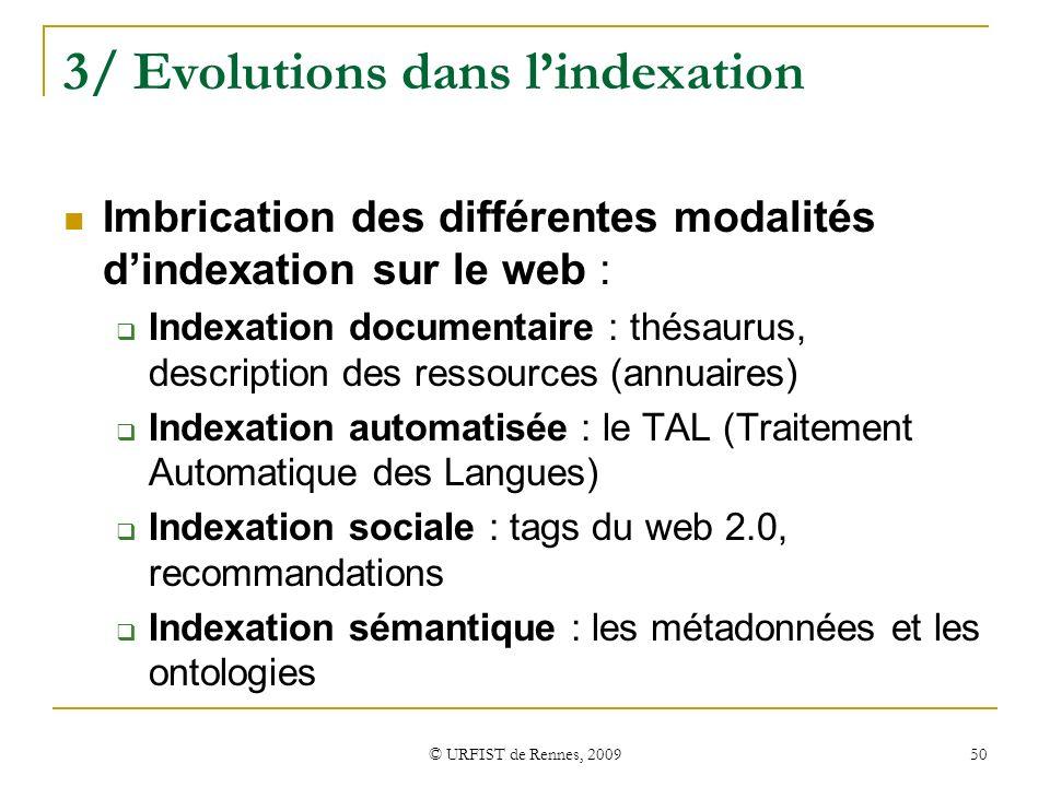 © URFIST de Rennes, 2009 50 3/ Evolutions dans lindexation Imbrication des différentes modalités dindexation sur le web : Indexation documentaire : th