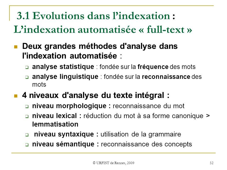 © URFIST de Rennes, 2009 52 3.1 Evolutions dans lindexation : Lindexation automatisée « full-text » Deux grandes méthodes d'analyse dans l'indexation