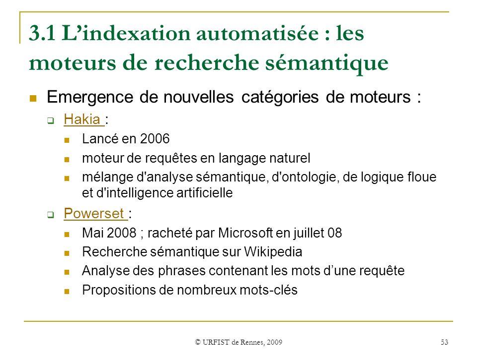 © URFIST de Rennes, 2009 53 3.1 Lindexation automatisée : l es moteurs de recherche sémantique Emergence de nouvelles catégories de moteurs : Hakia :