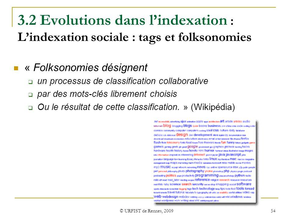 © URFIST de Rennes, 2009 54 3.2 Evolutions dans lindexation : Lindexation sociale : tags et folksonomies « Folksonomies désignent un processus de clas