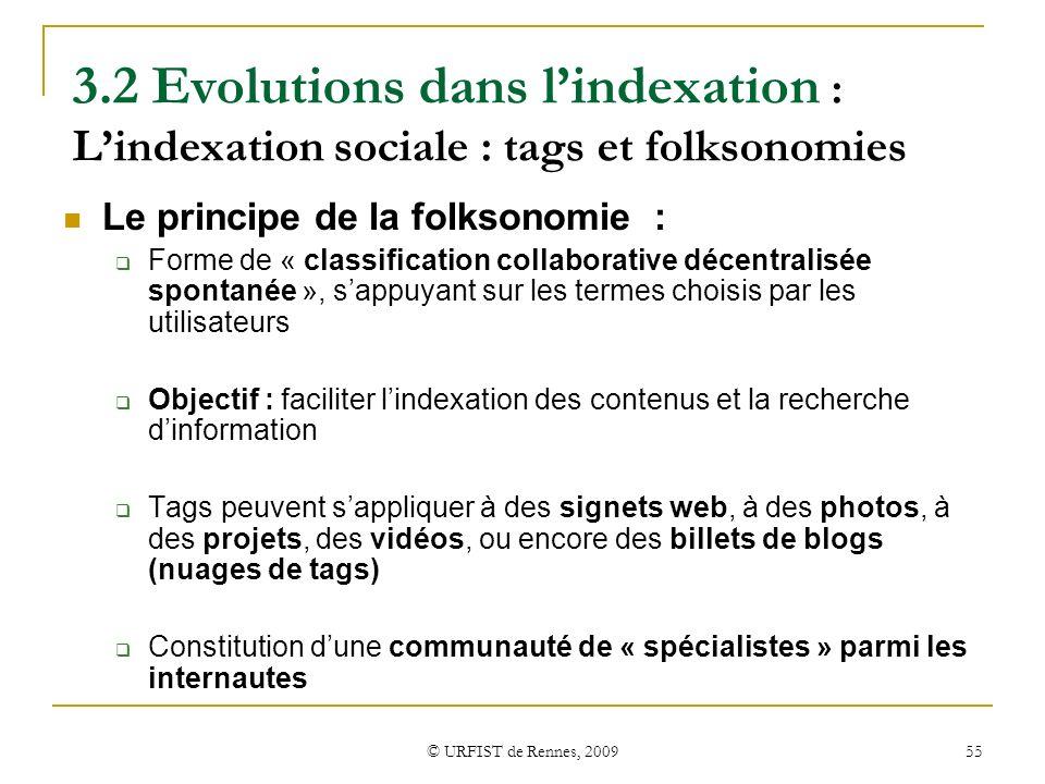 © URFIST de Rennes, 2009 55 3.2 Evolutions dans lindexation : Lindexation sociale : tags et folksonomies Le principe de la folksonomie : Forme de « cl