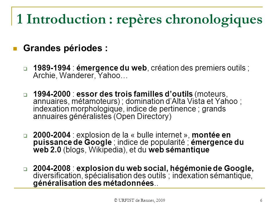 © URFIST de Rennes, 2009 6 1 Introduction : repères chronologiques Grandes périodes : 1989-1994 : émergence du web, création des premiers outils ; Arc