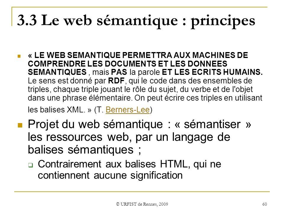 © URFIST de Rennes, 2009 60 3.3 Le web sémantique : principes « LE WEB SEMANTIQUE PERMETTRA AUX MACHINES DE COMPRENDRE LES DOCUMENTS ET LES DONNEES SE