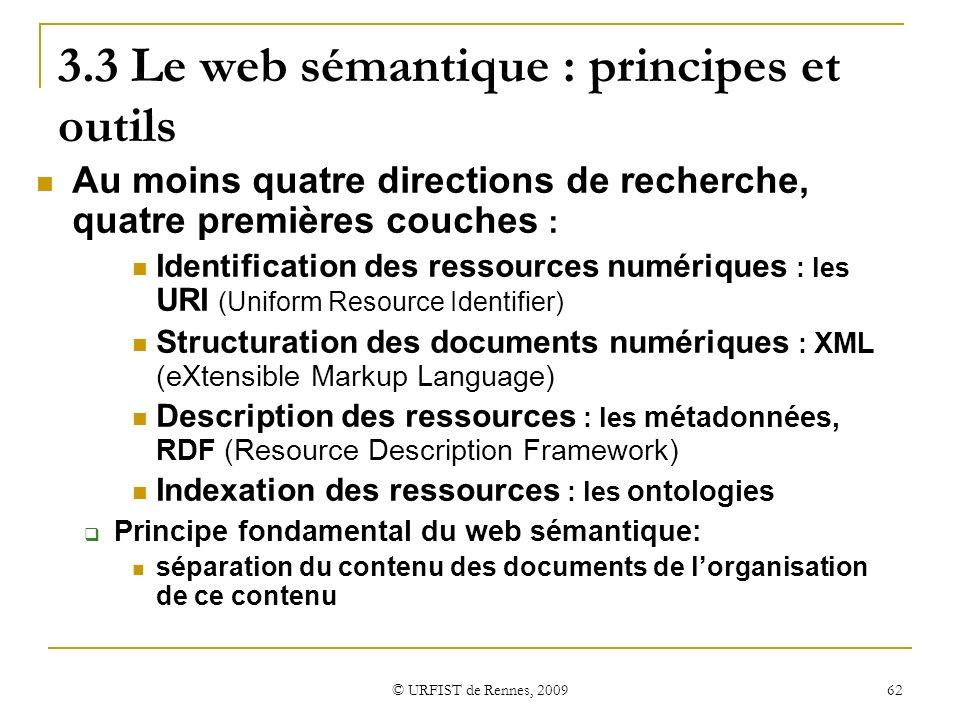 © URFIST de Rennes, 2009 62 3.3 Le web sémantique : principes et outils Au moins quatre directions de recherche, quatre premières couches : Identifica