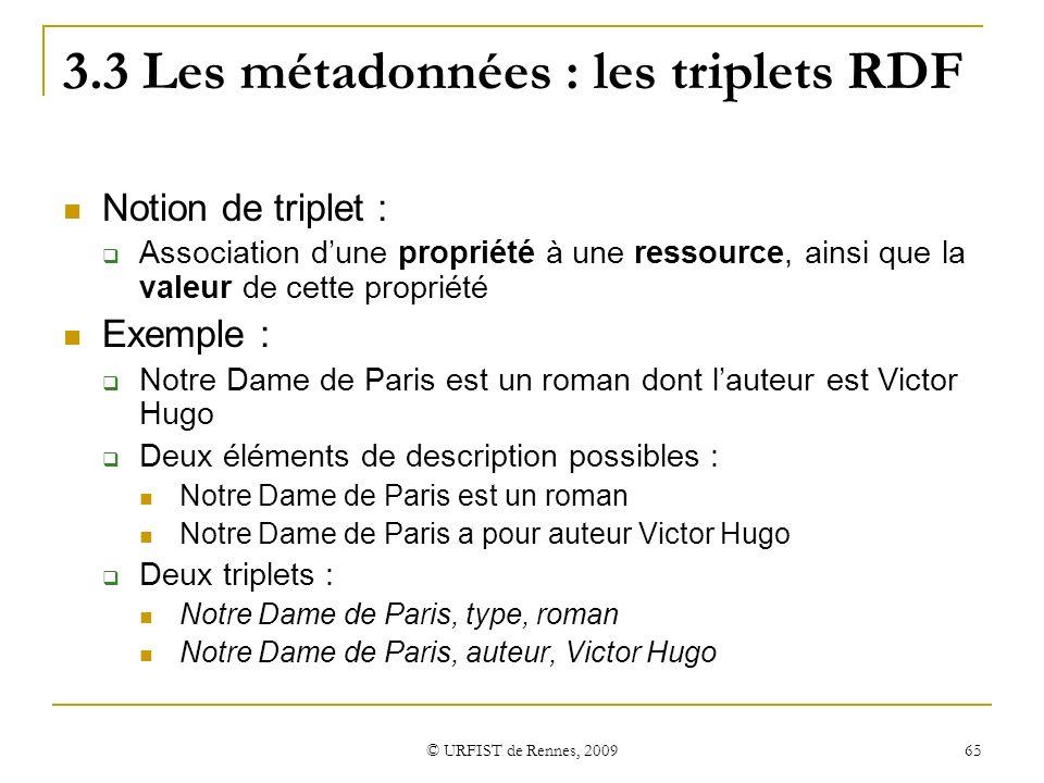 © URFIST de Rennes, 2009 65 3.3 Les métadonnées : les triplets RDF Notion de triplet : Association dune propriété à une ressource, ainsi que la valeur
